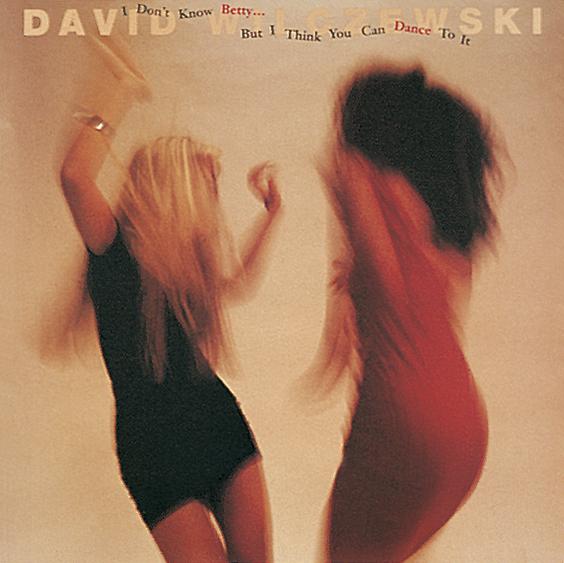 David Wilczewski I Don't Know Betty...