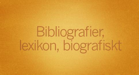 Bibliografier, lexikon, biografiskt