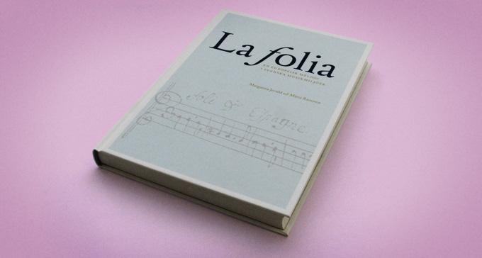 La folia – En europeisk melodi i svenska musikmiljöer. Av Margareta Jersild och Märta Ramsten Foto: Jonas André