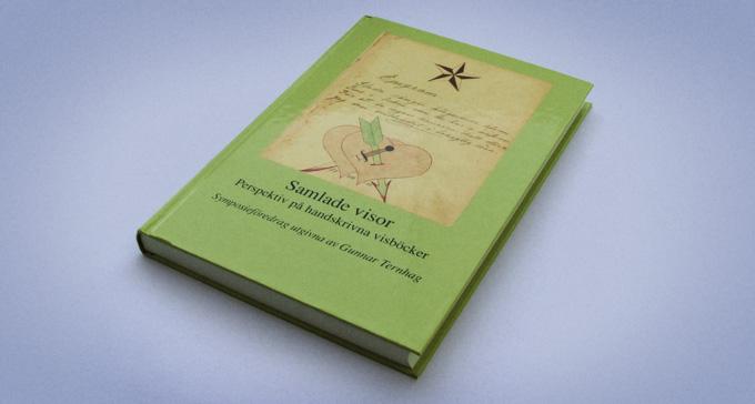 Samlade visor – Perspektiv på handskrivna visböcker. Symposieföredrag utgivna av Gunnar Ternhag. Foto: Jonas André